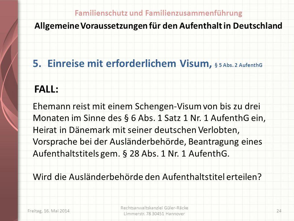 Freitag, 16. Mai 2014 Rechtsanwaltskanzlei Güler-Räcke Limmerstr. 78 30451 Hannover 24 5.Einreise mit erforderlichem Visum, § 5 Abs. 2 AufenthG Eheman