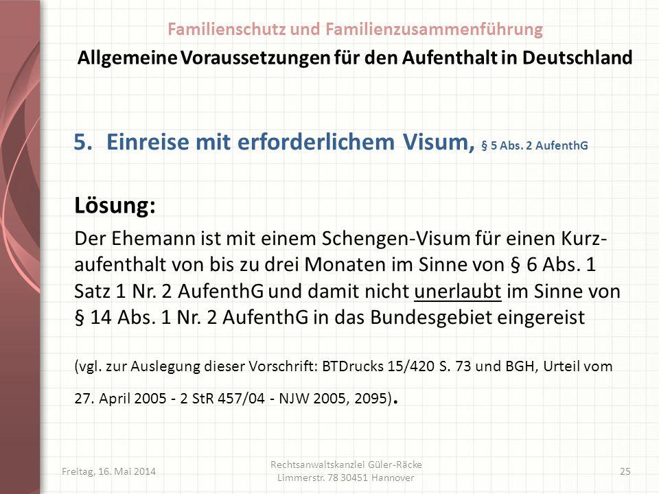 Freitag, 16. Mai 2014 Rechtsanwaltskanzlei Güler-Räcke Limmerstr. 78 30451 Hannover 25 5.Einreise mit erforderlichem Visum, § 5 Abs. 2 AufenthG Der Eh