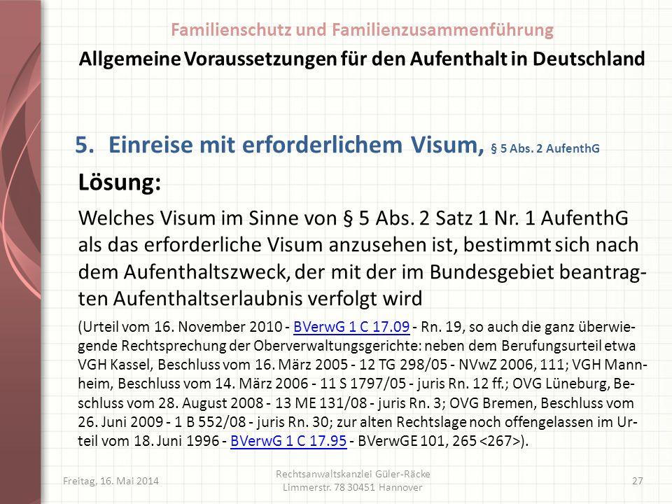 Freitag, 16. Mai 2014 Rechtsanwaltskanzlei Güler-Räcke Limmerstr. 78 30451 Hannover 27 5.Einreise mit erforderlichem Visum, § 5 Abs. 2 AufenthG Welche