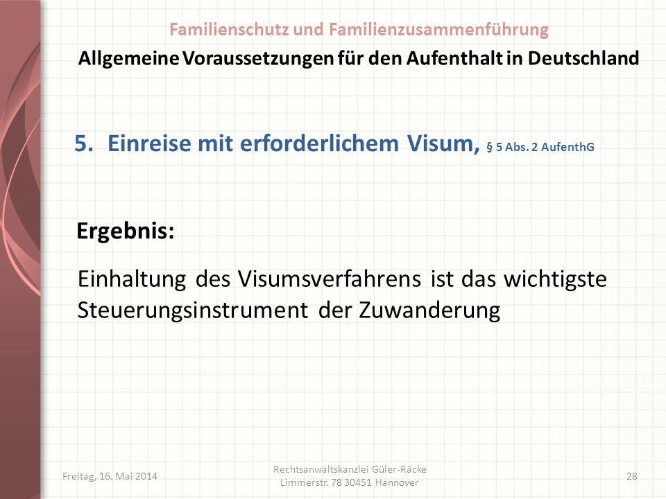 Freitag, 16. Mai 2014 Rechtsanwaltskanzlei Güler-Räcke Limmerstr. 78 30451 Hannover 28 5.Einreise mit erforderlichem Visum, § 5 Abs. 2 AufenthG Einhal