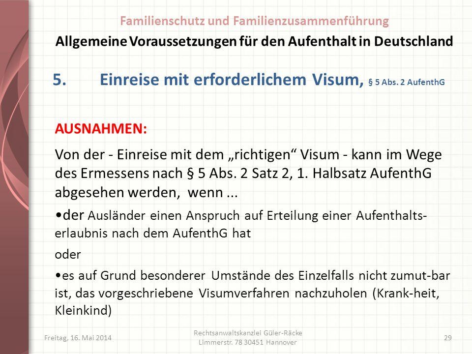 Freitag, 16. Mai 2014 Rechtsanwaltskanzlei Güler-Räcke Limmerstr. 78 30451 Hannover 29 5.Einreise mit erforderlichem Visum, § 5 Abs. 2 AufenthG Von de