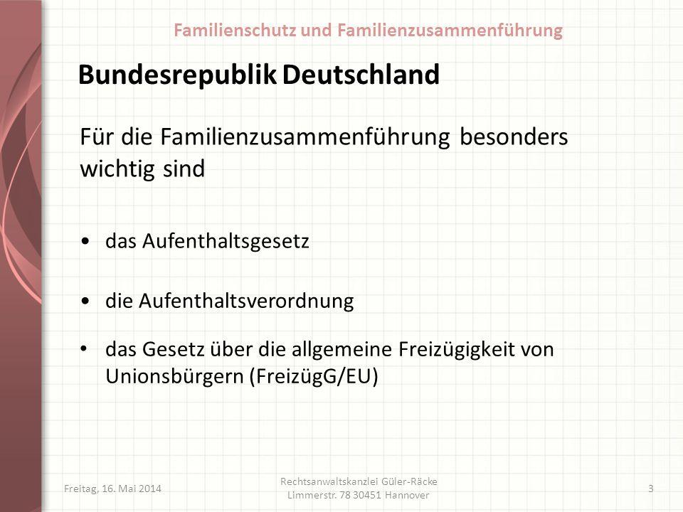 Bundesrepublik Deutschland das Gesetz über die allgemeine Freizügigkeit von Unionsbürgern (FreizügG/EU) Freitag, 16. Mai 2014 Rechtsanwaltskanzlei Gül