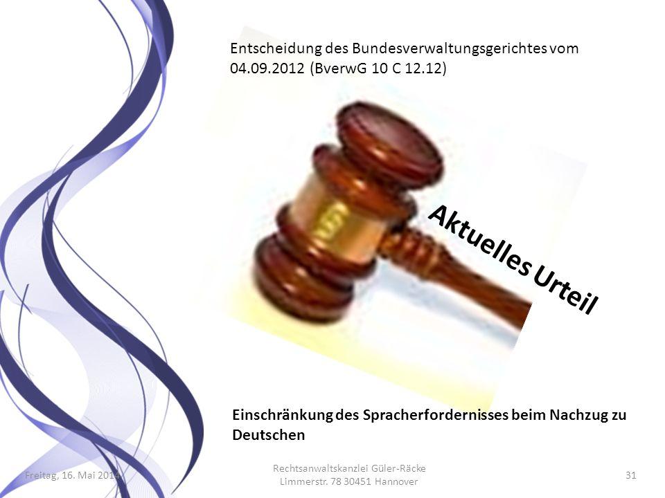 Freitag, 16. Mai 2014 Rechtsanwaltskanzlei Güler-Räcke Limmerstr. 78 30451 Hannover 31 Aktuelles Urteil Entscheidung des Bundesverwaltungsgerichtes vo