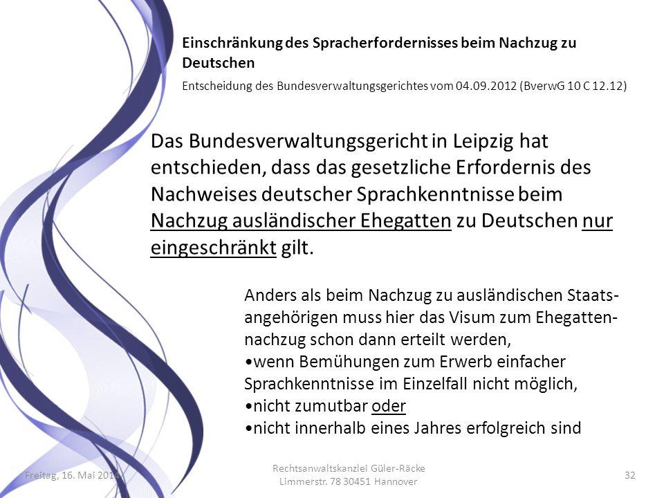 Freitag, 16. Mai 2014 Rechtsanwaltskanzlei Güler-Räcke Limmerstr. 78 30451 Hannover 32 Einschränkung des Spracherfordernisses beim Nachzug zu Deutsche