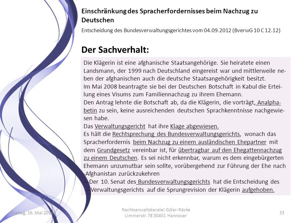 Freitag, 16. Mai 2014 Rechtsanwaltskanzlei Güler-Räcke Limmerstr. 78 30451 Hannover 33 Einschränkung des Spracherfordernisses beim Nachzug zu Deutsche