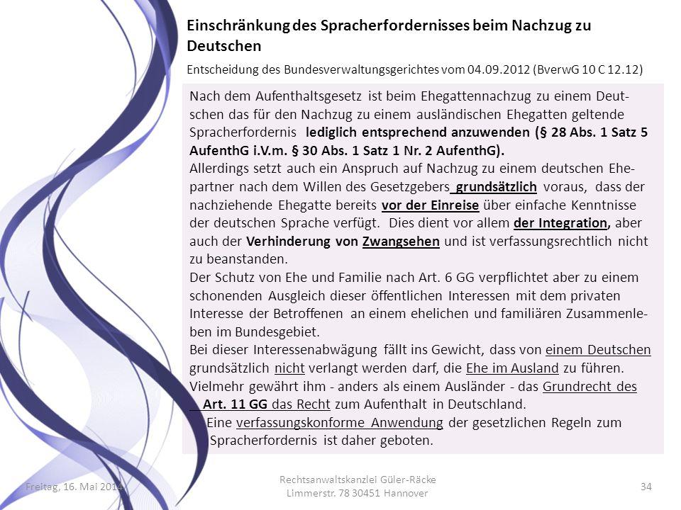 Freitag, 16. Mai 2014 Rechtsanwaltskanzlei Güler-Räcke Limmerstr. 78 30451 Hannover 34 Einschränkung des Spracherfordernisses beim Nachzug zu Deutsche