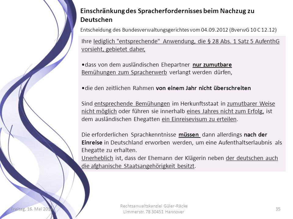 Freitag, 16. Mai 2014 Rechtsanwaltskanzlei Güler-Räcke Limmerstr. 78 30451 Hannover 35 Einschränkung des Spracherfordernisses beim Nachzug zu Deutsche