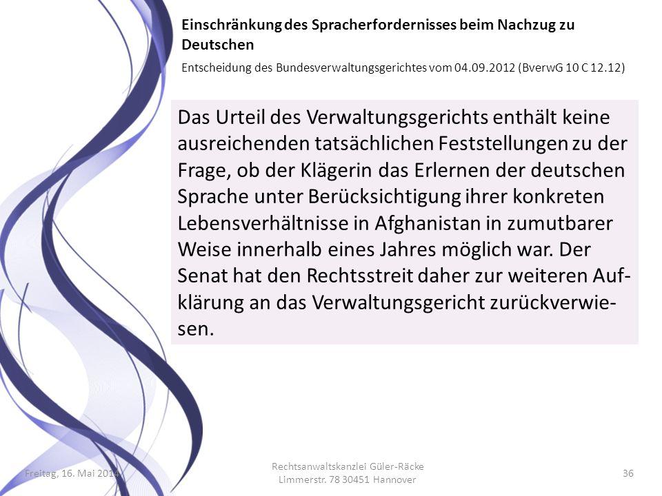 Freitag, 16. Mai 2014 Rechtsanwaltskanzlei Güler-Räcke Limmerstr. 78 30451 Hannover 36 Einschränkung des Spracherfordernisses beim Nachzug zu Deutsche
