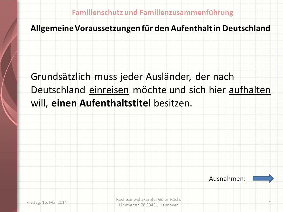 Allgemeine Voraussetzungen für den Aufenthalt in Deutschland Grundsätzlich muss jeder Ausländer, der nach Deutschland einreisen möchte und sich hier a