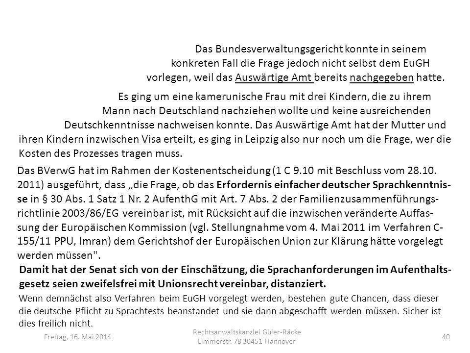 Freitag, 16. Mai 2014 Rechtsanwaltskanzlei Güler-Räcke Limmerstr. 78 30451 Hannover 40 Das Bundesverwaltungsgericht konnte in seinem konkreten Fall di