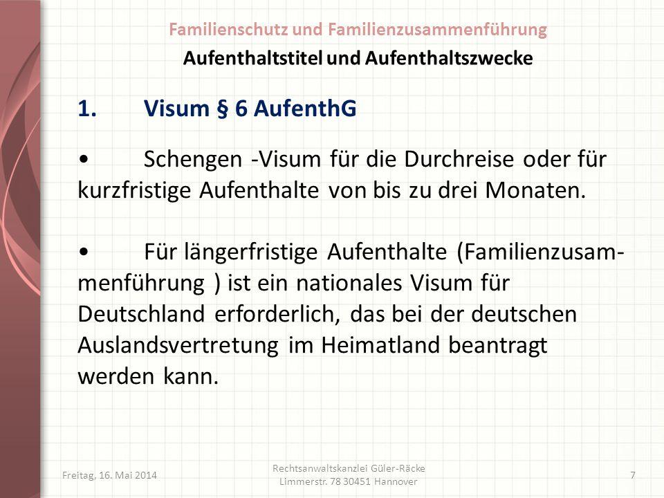 1.Visum § 6 AufenthG Freitag, 16. Mai 2014 Rechtsanwaltskanzlei Güler-Räcke Limmerstr. 78 30451 Hannover 7 Schengen -Visum für die Durchreise oder für