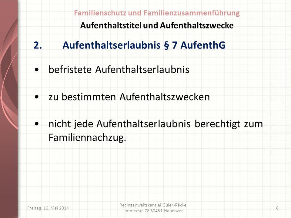 2.Aufenthaltserlaubnis § 7 AufenthG Freitag, 16. Mai 2014 Rechtsanwaltskanzlei Güler-Räcke Limmerstr. 78 30451 Hannover 8 befristete Aufenthaltserlaub
