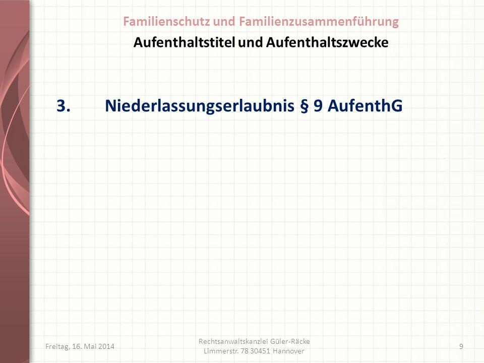 3.Niederlassungserlaubnis § 9 AufenthG Freitag, 16. Mai 2014 Rechtsanwaltskanzlei Güler-Räcke Limmerstr. 78 30451 Hannover 9 Aufenthaltstitel und Aufe