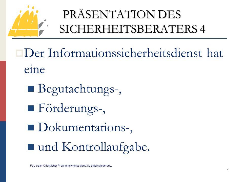 18 PRÄSENTATION DES SICHERHEITSBERATERS 15 Föderaler Öffentlicher Programmierungsdienst Sozialeingliederung, Der Informationssicherheitsdienst erstellt einen Jahresbericht zu Händen des Beauftragten für die tägliche Geschäftsführung der Einrichtung.
