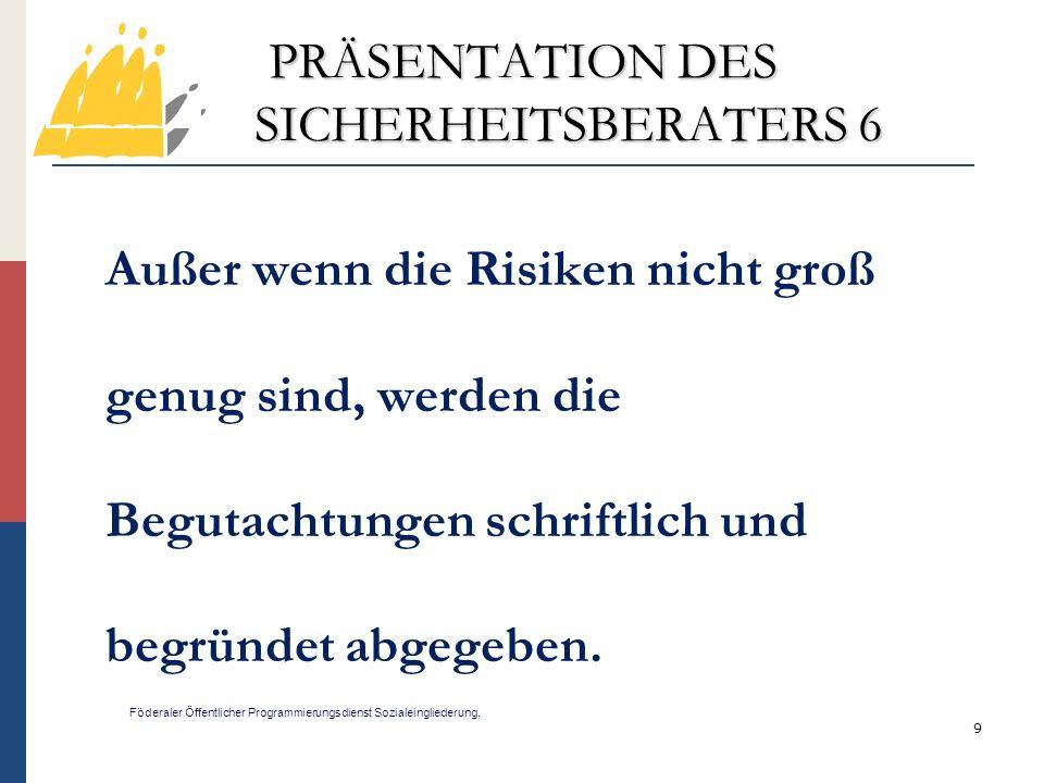 20 PRÄSENTATION DES SICHERHEITSBERATERS 17 Föderaler Öffentlicher Programmierungsdienst Sozialeingliederung,