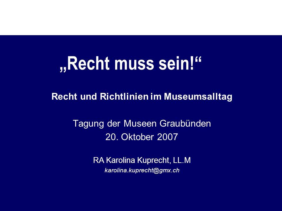 Recht muss sein.Recht und Richtlinien im Museumsalltag Tagung der Museen Graubünden 20.
