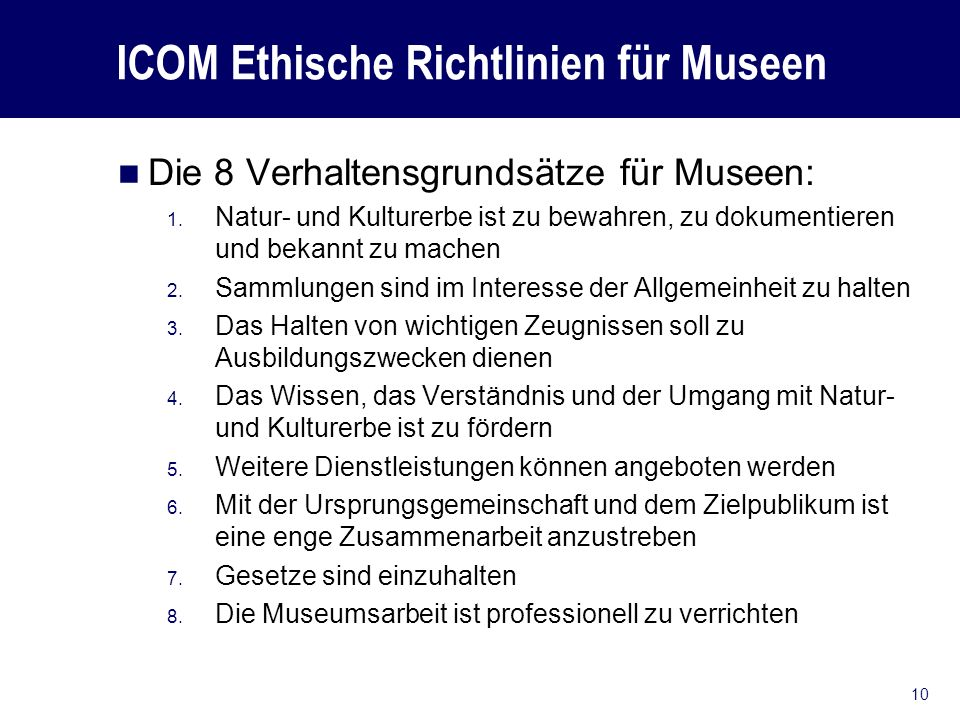 ICOM Ethische Richtlinien für Museen Die 8 Verhaltensgrundsätze für Museen: 1.
