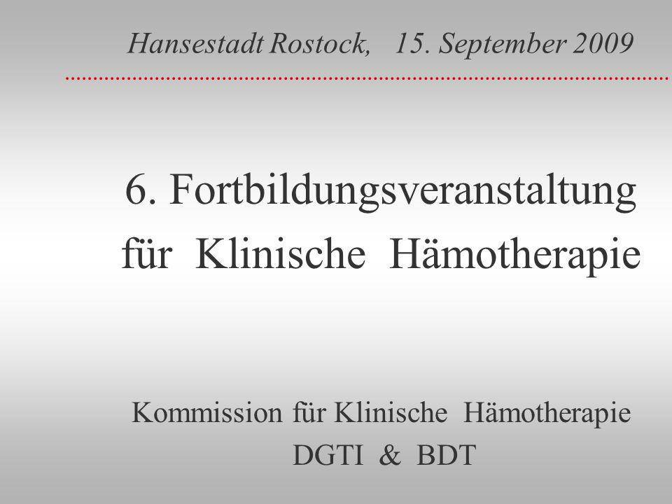 Hansestadt Rostock, 15. September 2009 6. Fortbildungsveranstaltung für Klinische Hämotherapie Kommission für Klinische Hämotherapie DGTI & BDT