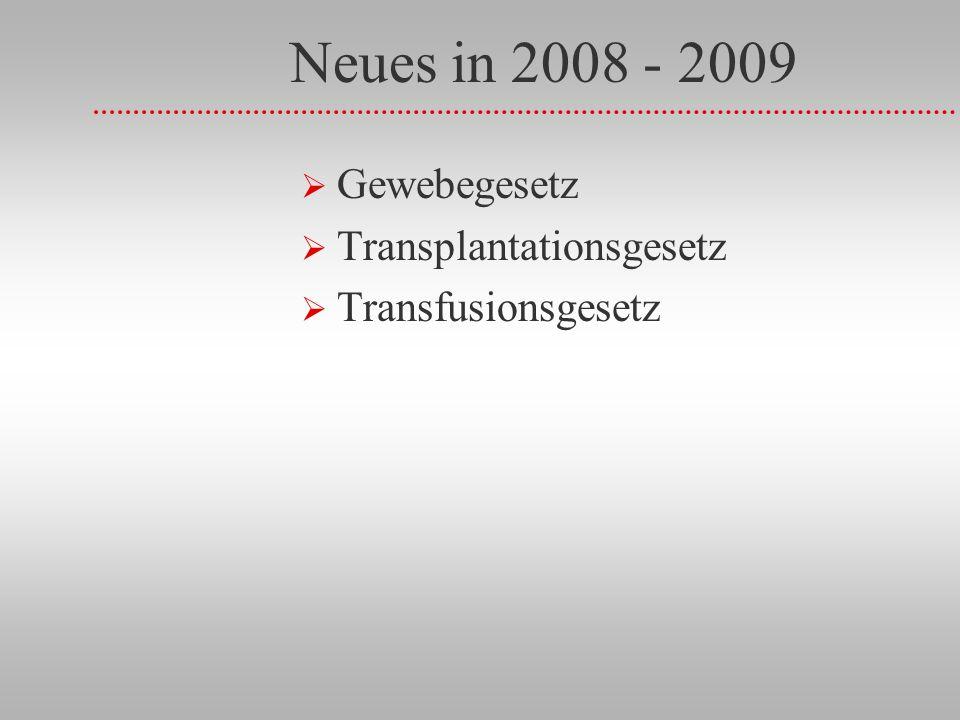 Neues in 2008 - 2009 Gewebegesetz Transplantationsgesetz Transfusionsgesetz