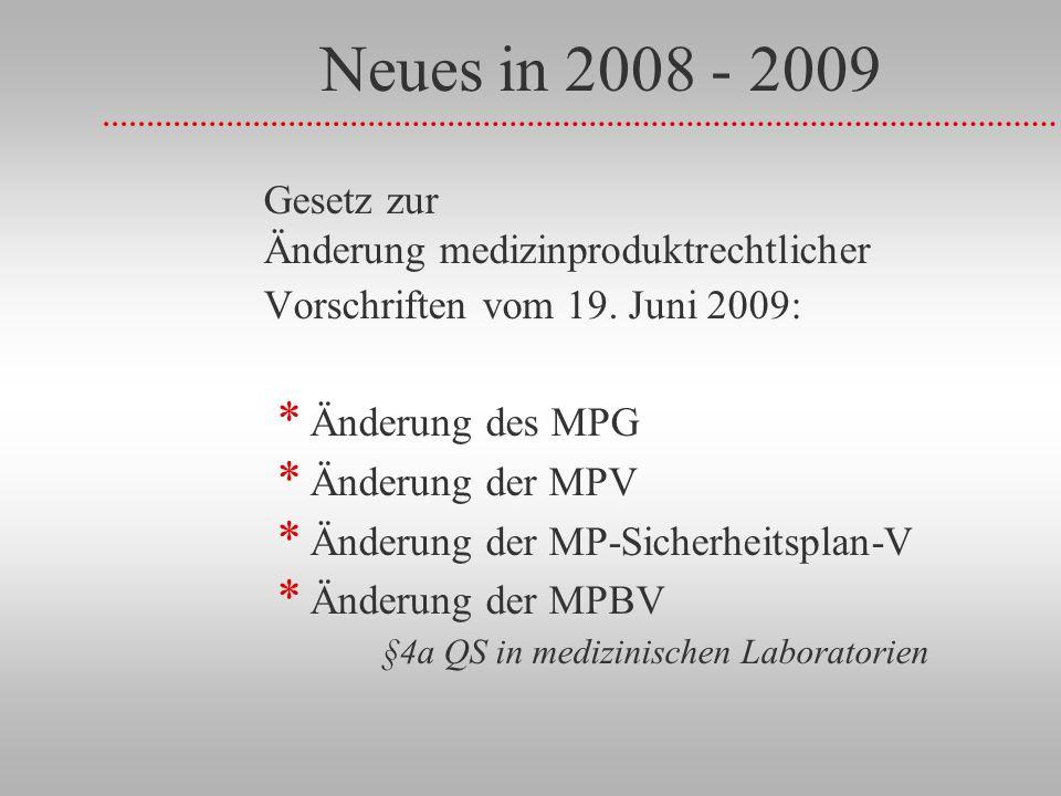 Neues in 2008 - 2009 Gesetz zur Änderung medizinproduktrechtlicher Vorschriften vom 19. Juni 2009: * Änderung des MPG * Änderung der MPV * Änderung de