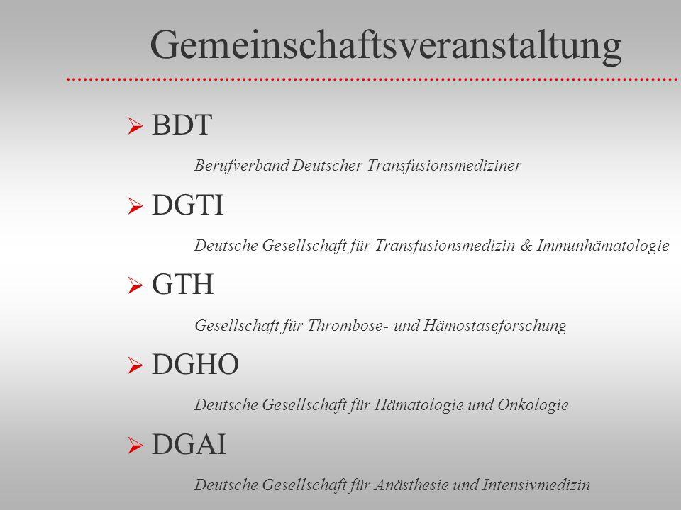 Gemeinschaftsveranstaltung BDT Berufverband Deutscher Transfusionsmediziner DGTI Deutsche Gesellschaft für Transfusionsmedizin & Immunhämatologie GTH