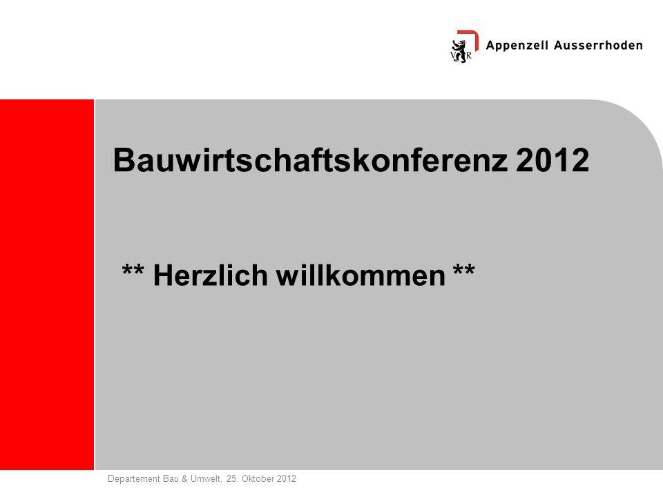Departement Bau & Umwelt, 25. Oktober 2012 Bauwirtschaftskonferenz 2012 ** Herzlich willkommen **
