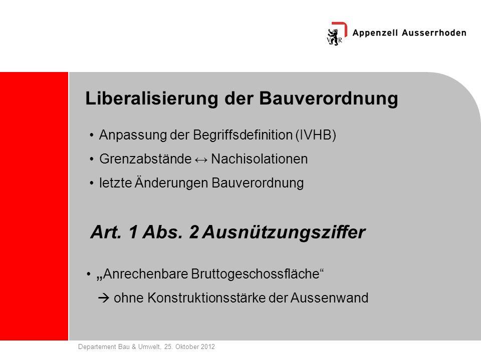 Departement Bau & Umwelt, 25. Oktober 2012 Liberalisierung der Bauverordnung Anpassung der Begriffsdefinition (IVHB) Grenzabstände Nachisolationen let