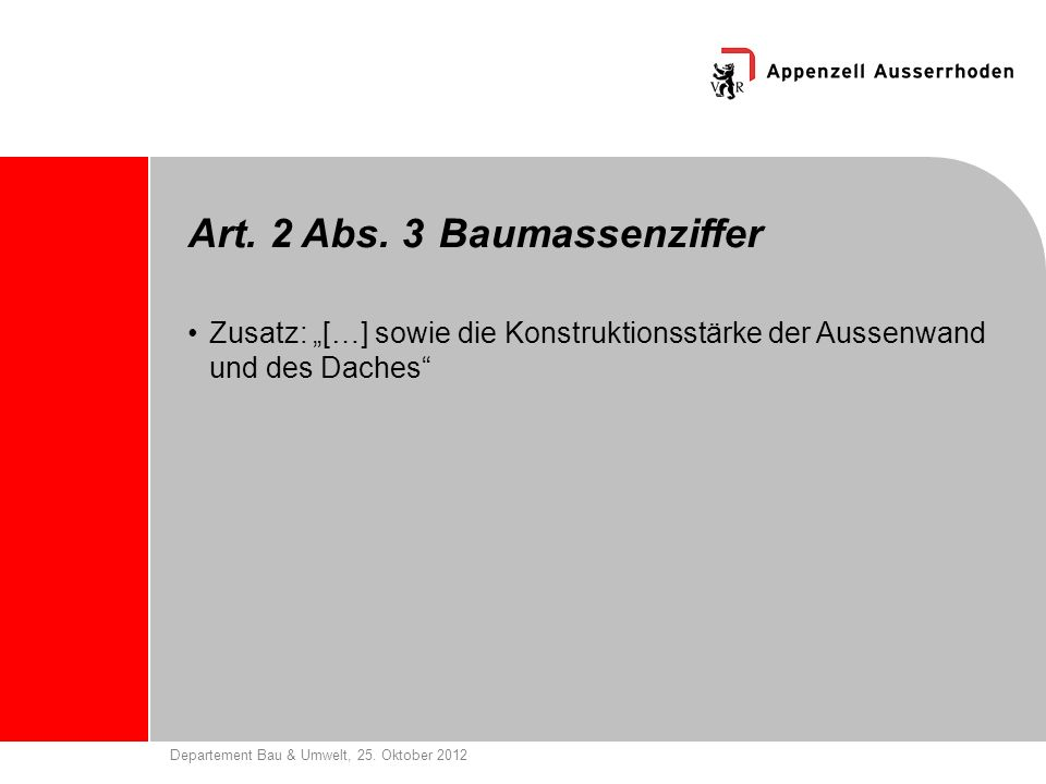 Departement Bau & Umwelt, 25. Oktober 2012 Art. 2 Abs. 3 Baumassenziffer Zusatz: […] sowie die Konstruktionsstärke der Aussenwand und des Daches