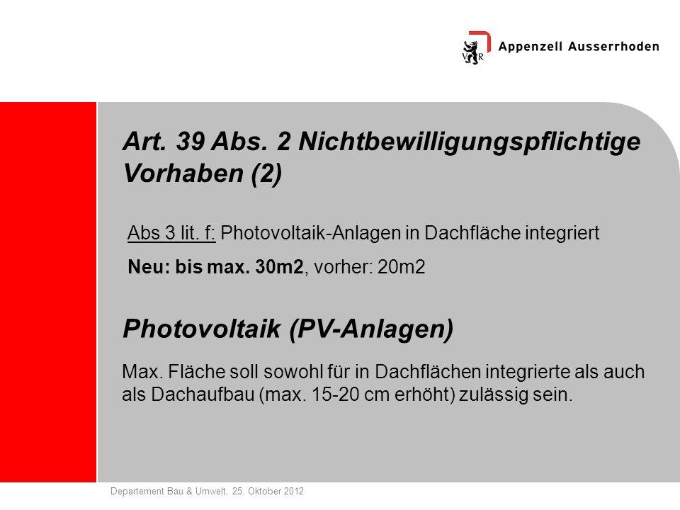 Departement Bau & Umwelt, 25. Oktober 2012 Photovoltaik (PV-Anlagen) Max. Fläche soll sowohl für in Dachflächen integrierte als auch als Dachaufbau (m