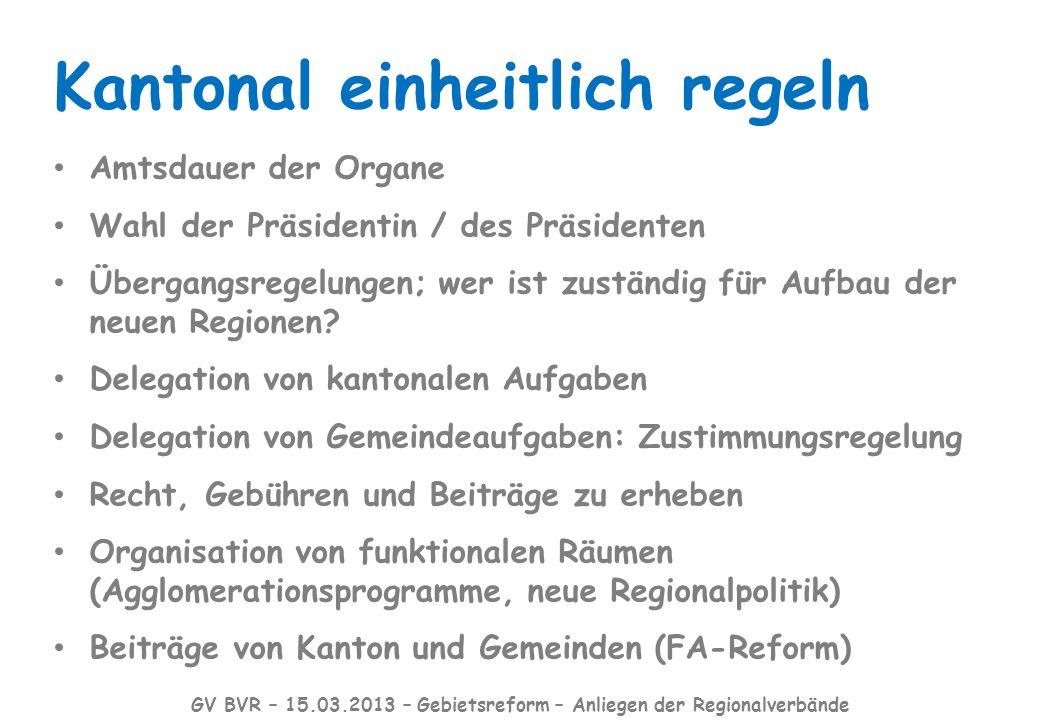 Kantonal einheitlich regeln Amtsdauer der Organe Wahl der Präsidentin / des Präsidenten Übergangsregelungen; wer ist zuständig für Aufbau der neuen Regionen.