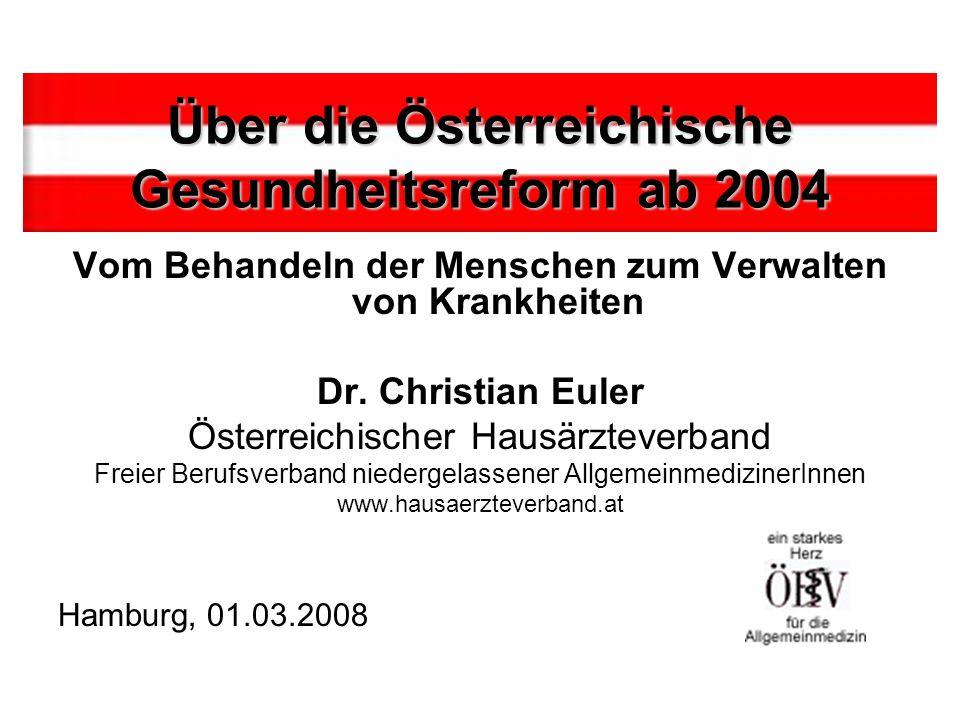 Über die Österreichische Gesundheitsreform ab 2004 Vom Behandeln der Menschen zum Verwalten von Krankheiten Dr.
