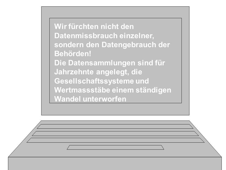 Wir fürchten nicht den Datenmissbrauch einzelner, sondern den Datengebrauch der Behörden.