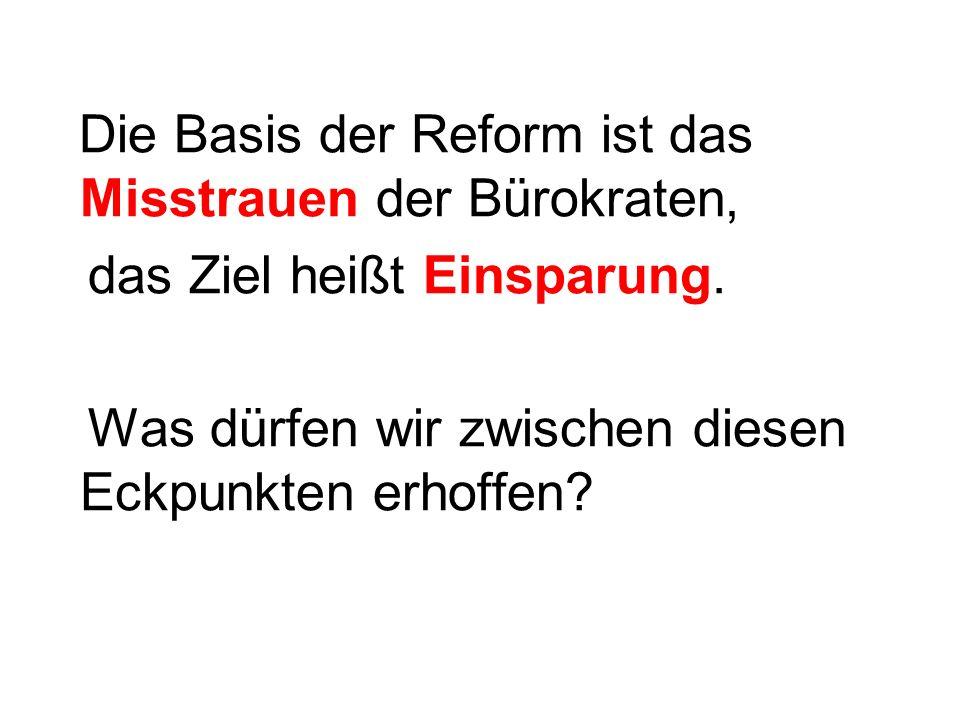 Die Basis der Reform ist das Misstrauen der Bürokraten, das Ziel heißt Einsparung.