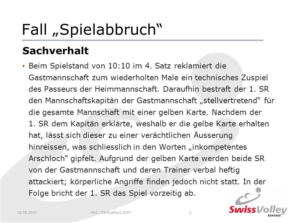 26.08.2007MKI / Zentralkurs 20072 Fall Spielabbruch Sachverhalt Beim Spielstand von 10:10 im 4.
