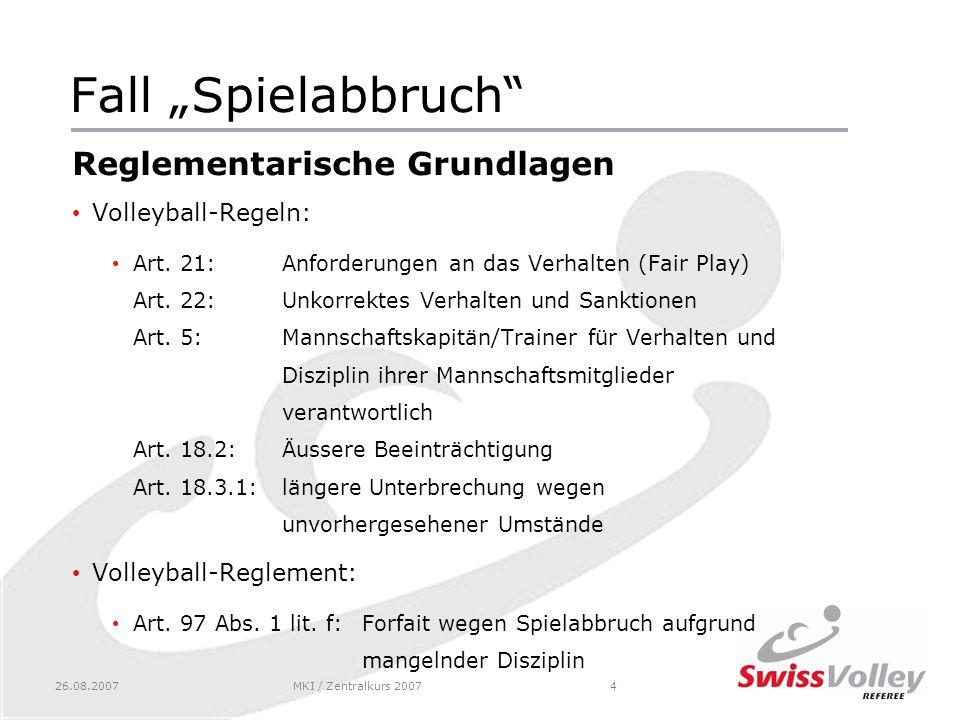 26.08.2007MKI / Zentralkurs 20074 Fall Spielabbruch Reglementarische Grundlagen Volleyball-Regeln: Art.