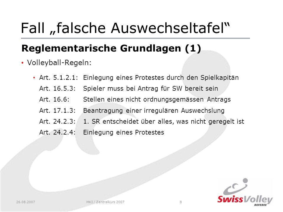 26.08.2007MKI / Zentralkurs 20078 Fall falsche Auswechseltafel Reglementarische Grundlagen (1) Volleyball-Regeln: Art.