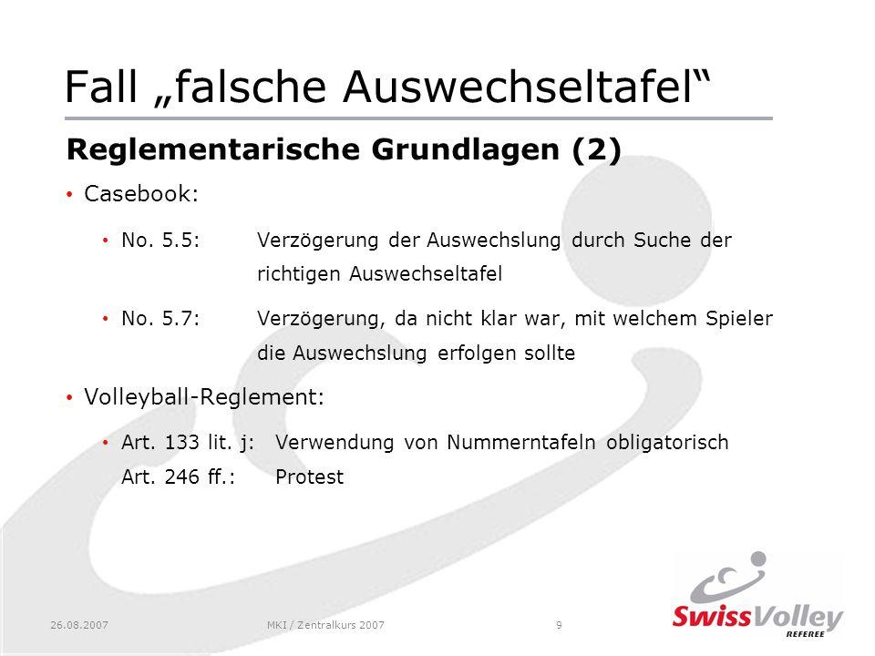 26.08.2007MKI / Zentralkurs 20079 Fall falsche Auswechseltafel Reglementarische Grundlagen (2) Casebook: No.