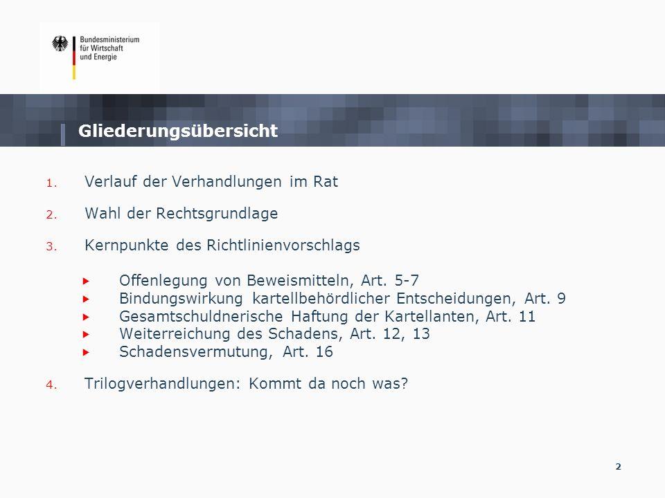 2 Gliederungsübersicht 1. Verlauf der Verhandlungen im Rat 2. Wahl der Rechtsgrundlage 3. Kernpunkte des Richtlinienvorschlags Offenlegung von Beweism