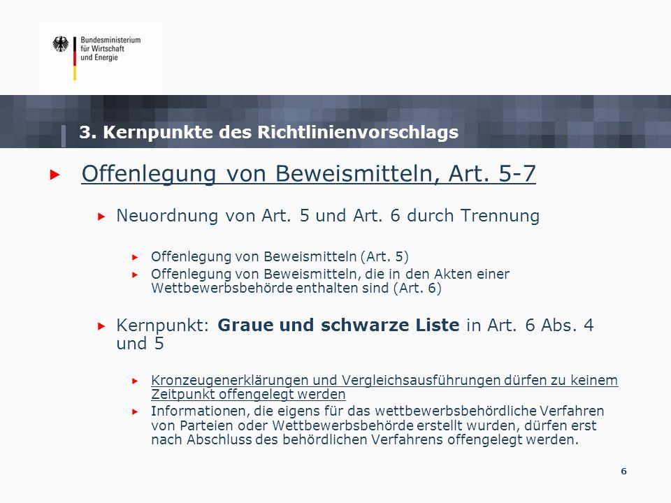 6 3. Kernpunkte des Richtlinienvorschlags Offenlegung von Beweismitteln, Art. 5-7 Neuordnung von Art. 5 und Art. 6 durch Trennung Offenlegung von Bewe