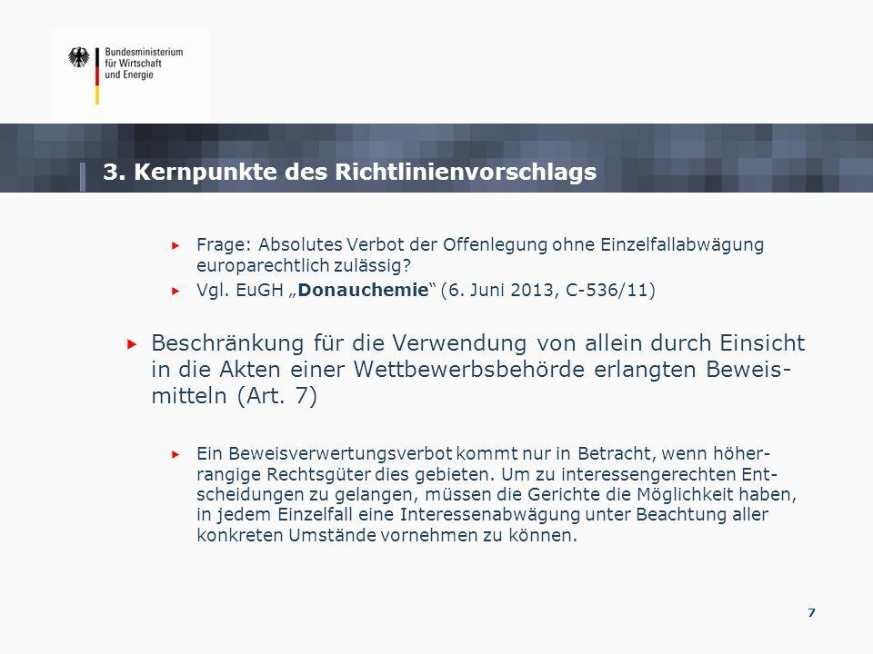 7 3. Kernpunkte des Richtlinienvorschlags Frage: Absolutes Verbot der Offenlegung ohne Einzelfallabwägung europarechtlich zulässig? Vgl. EuGH Donauche