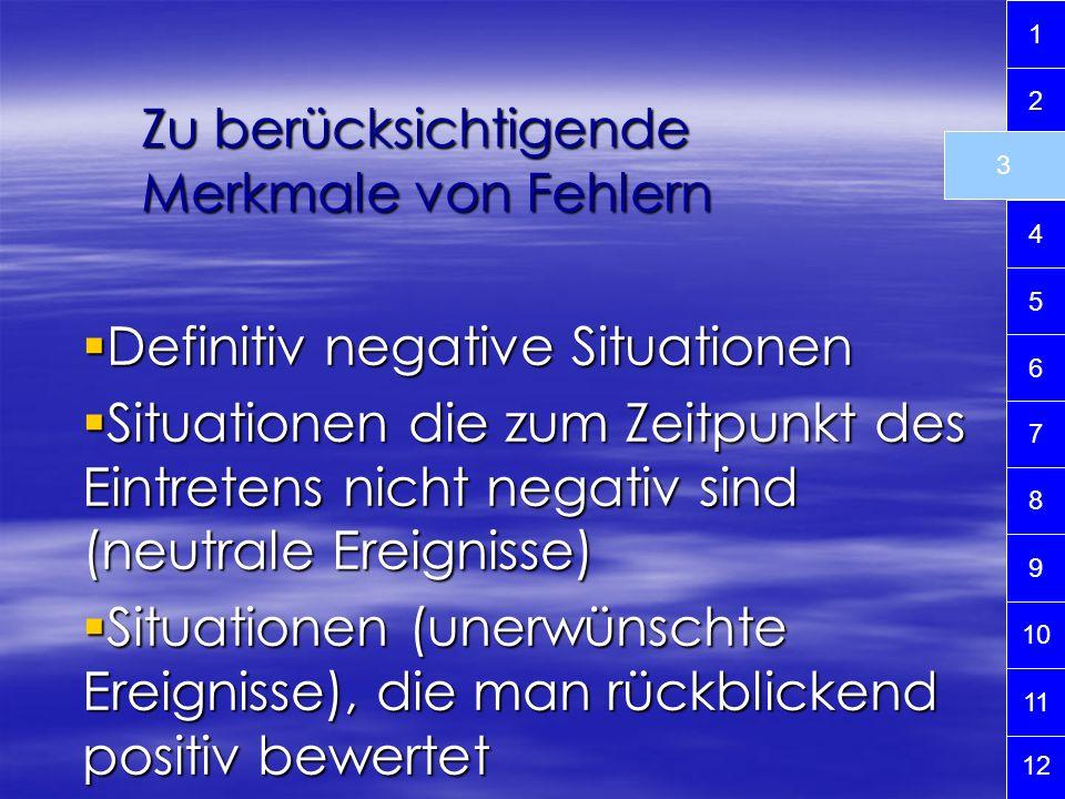 Zu berücksichtigende Merkmale von Fehlern Definitiv negative Situationen Definitiv negative Situationen Situationen die zum Zeitpunkt des Eintretens n