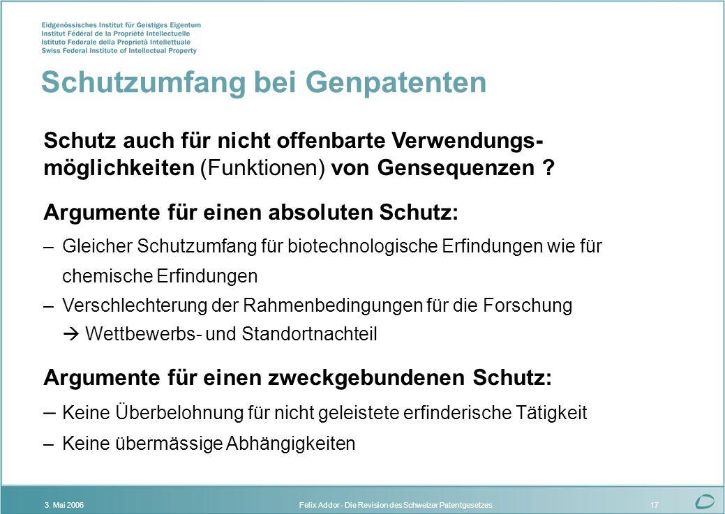 Felix Addor - Die Revision des Schweizer Patentgesetzes3. Mai 200617 Schutz auch für nicht offenbarte Verwendungs- möglichkeiten (Funktionen) von Gens