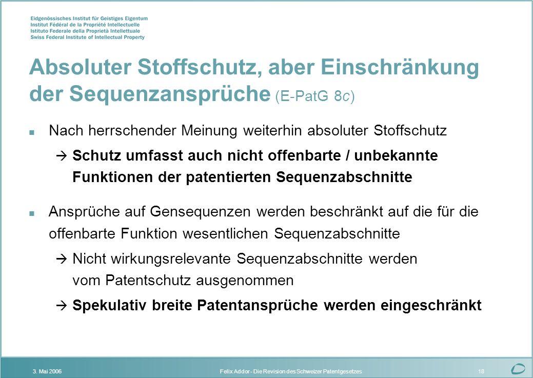 Felix Addor - Die Revision des Schweizer Patentgesetzes3. Mai 200618 Absoluter Stoffschutz, aber Einschränkung der Sequenzansprüche (E-PatG 8c) n Nach