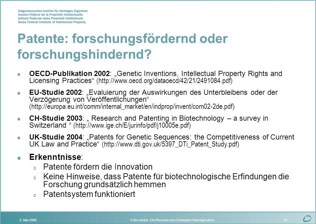 Felix Addor - Die Revision des Schweizer Patentgesetzes3. Mai 200619 Patente: forschungsfördernd oder forschungshindernd? OECD-Publikation 2002: Genet