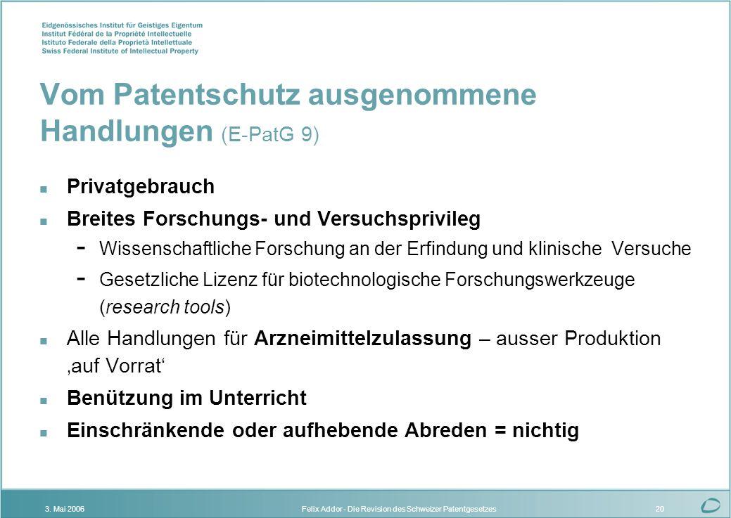 Felix Addor - Die Revision des Schweizer Patentgesetzes3. Mai 200620 Vom Patentschutz ausgenommene Handlungen (E-PatG 9) n Privatgebrauch n Breites Fo