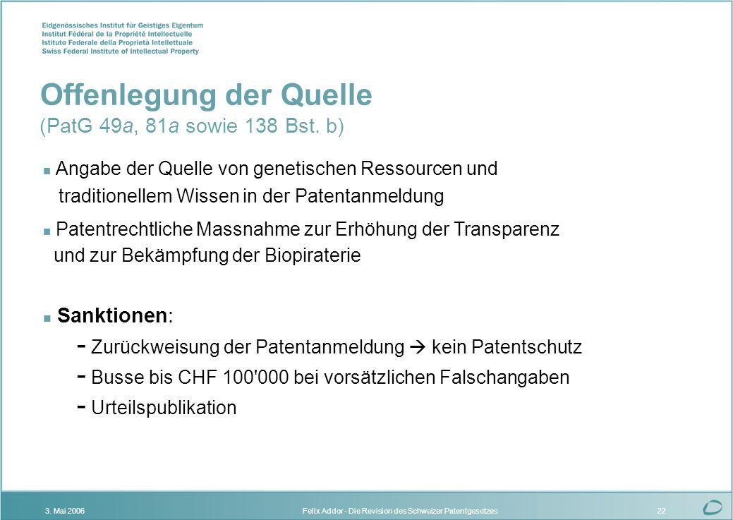 Felix Addor - Die Revision des Schweizer Patentgesetzes3. Mai 200622 Offenlegung der Quelle (PatG 49a, 81a sowie 138 Bst. b) Angabe der Quelle von gen