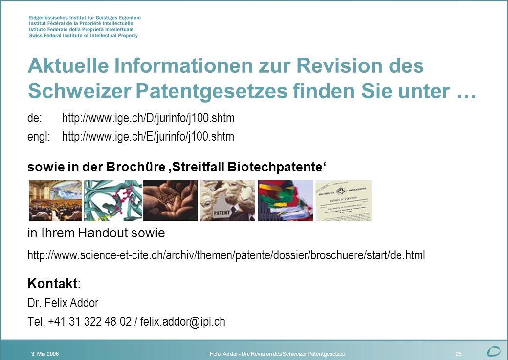 Felix Addor - Die Revision des Schweizer Patentgesetzes3. Mai 200625 Aktuelle Informationen zur Revision des Schweizer Patentgesetzes finden Sie unter