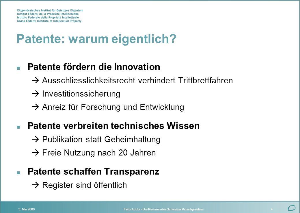 Felix Addor - Die Revision des Schweizer Patentgesetzes3. Mai 20064 Patente: warum eigentlich? n Patente fördern die Innovation Ausschliesslichkeitsre