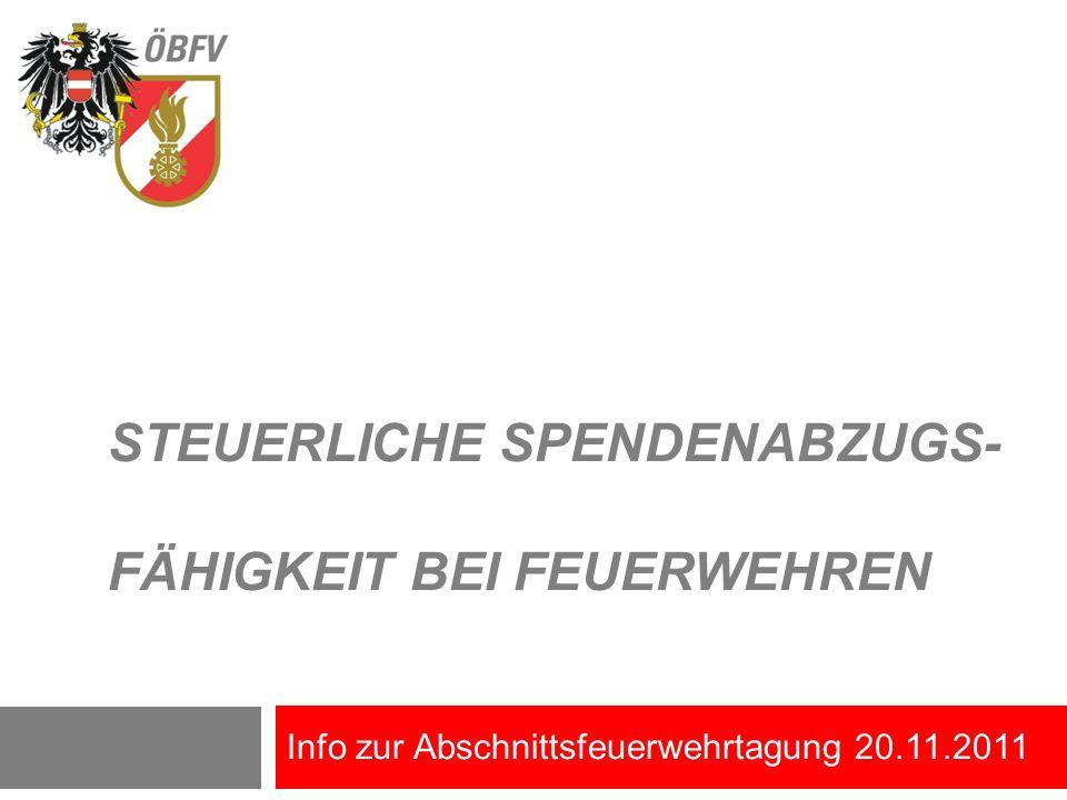 STEUERLICHE SPENDENABZUGS- FÄHIGKEIT BEI FEUERWEHREN Info zur Abschnittsfeuerwehrtagung 20.11.2011