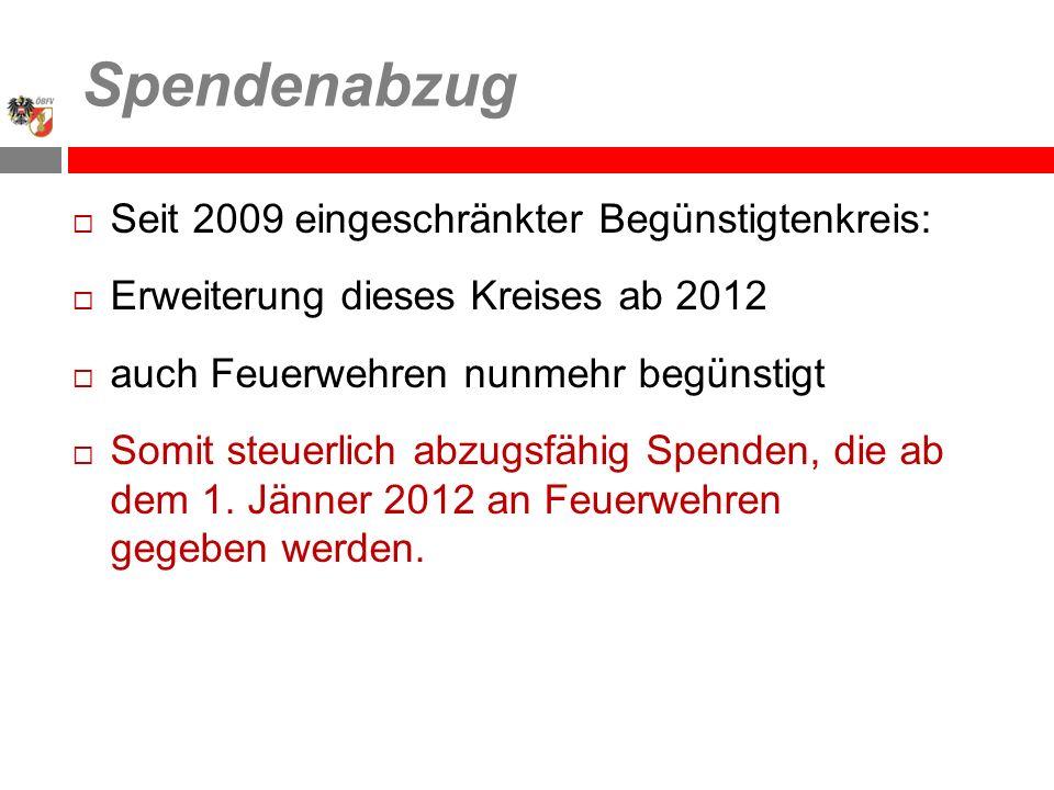 Spendenabzug Seit 2009 eingeschränkter Begünstigtenkreis: Erweiterung dieses Kreises ab 2012 auch Feuerwehren nunmehr begünstigt Somit steuerlich abzugsfähig Spenden, die ab dem 1.